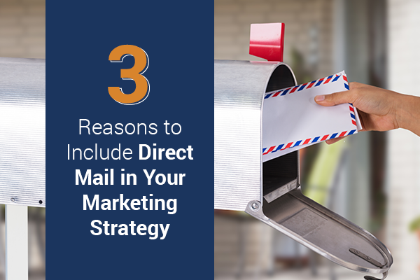 Post image for 3 Reasons to Include Direct Mail in Your Marketing Strategy