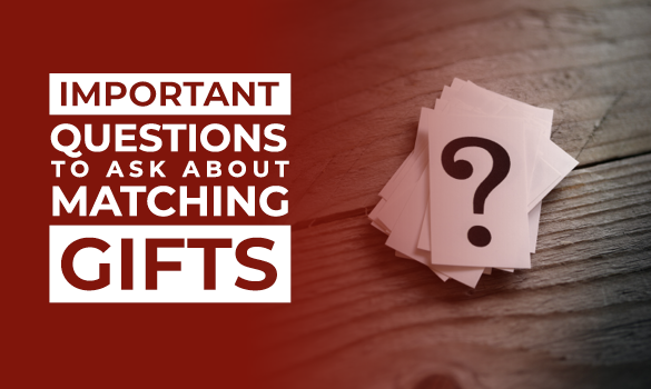 Ask these important questions about matching gifts!