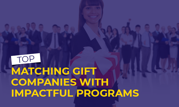Here are the top matching gift companies with impactful programs.
