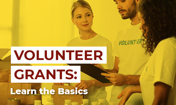 Here are the basics you should know about volunteer grants.