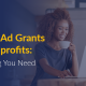 Learn everything you need to know about the Google Ad Grant for nonprofits in this guide.