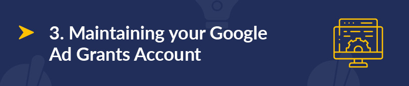 You'll need to be consistently maintaining your Google Ad Grants account for you to see results.