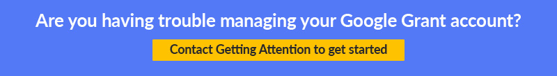 Our team at Getting Attention is a certified Google Grant agency and can help manage your account.