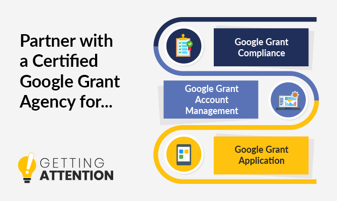 Partner with a certified Google Grant agency for help with grant compliance, application, and account management.