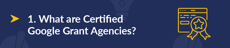 Let's explore what certified Google Grant agencies are.