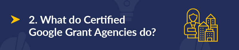 What do certified Google Grant agencies do?