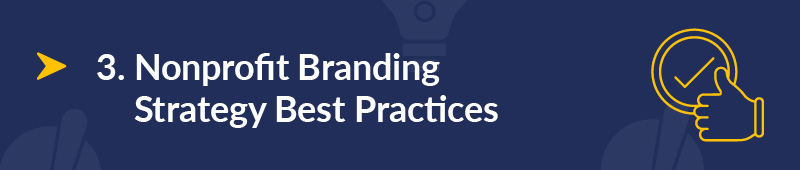 Here are some nonprofit branding best practices.