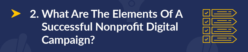 Here are the elements of a successful nonprofit digital campaign.