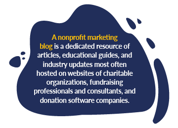 A nonprofit marketing blog is a dedicated resource of articles, educational guides, and industry updates most often hosted on websites of charitable organizations, fundraising professionals and consultants, and donation software companies.