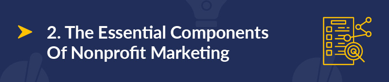 here are the essential components of a nonprofit marketing plan.]