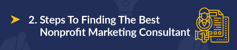 Steps to finding a nonprofit marketing consultant.
