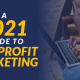 A 2021 guide to nonprofit marketing.