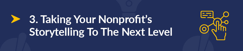 These are best practices to take your nonprofit storytelling to the next level.
